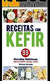 Receitas com Kefir: 99 Receitas Deliciosas com Kefir de Leite