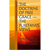 The Doctrine of Free Grace — The Puritans's Views: What is Grace? & Why It's Such an Abused Doctrine?