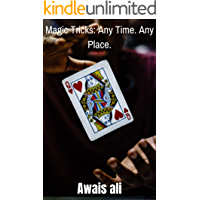 Magic Tricks: Any Time. Any Place. - Step by step instructions to engage, challenge, and entertain At Home, In the Street, At School, In the Office