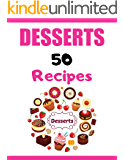 Desserts 50 Recipes: Delicious and easy to make dessert recipes