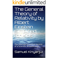 The General Theory of Relativity by Albert Einstein Simplified for Kids : The Ultimate Simplified Version of a Scientific Breakthrough (Kids' Science  Book 2)