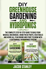 DIY Greenhouse Gardening & Hydroponics: The Complete Step by Step Guide to Build Your Greenhouse, Grow Fresh Fruits, Vegetables and Herbs All Year-Round and Start Growing with Hydroponics Systems Kindle Edition