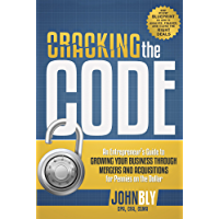 Cracking The Code: An Entrepreneur's Guide to Growing Your Business Through Mergers And Acquisitions For Pennies On The Dollar