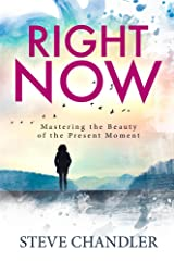 Right Now: Mastering the Beauty of the Present Moment Kindle Edition