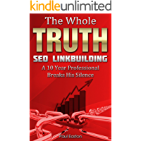 The Whole Truth: SEO Link Building - How to get quality backlinks, win with Google now and in the future and still keep your sanity. (2 Book 1) (English Edition)