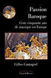 Passion Baroque: Cent cinquante ans de musique en Europe