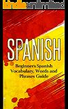 Spanish: Beginners Spanish Vocabulary, Words and Phrases Guide (Spanish Vocabulary, Learn Spanish, Beginners Spanish Course, Spanish Language)