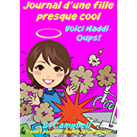 Journal d'une fille presque cool Voici Maddi Oups! (French Edition)