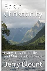 Basic Christianity: Living a Joy Filled Life and Making a Difference Kindle Edition