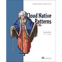 Cloud Native Patterns: Designing Change-Tolerant Software
