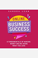 Online Business Success: 6 Fundamentals of Making Money Online Doing What You Love Audible Audiobook