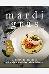 Mardi Gras Recipes: A Complete Cookbook of Cajun Holiday Dish Ideas! Kindle Edition