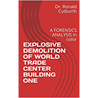 EXPLOSIVE DEMOLITION OF WORLD TRADE CENTER BUILDING ONE: A FORENSICS ANALYSIS in color (English Edition)