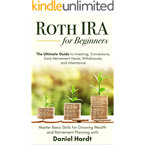 Roth IRA for Beginners — The Ultimate Guide to Investing, Conversions, Early Retirement Hacks, Withdrawals, and…