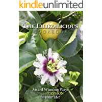 The Lilikoilicious Cookbook: Award Winning Ways to Add Passion to your life!