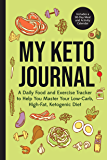 My Keto Journal: A Daily Food and Exercise Tracker to Help You Master Your Low-Carb, High-Fat, Ketogenic Diet (Includes…