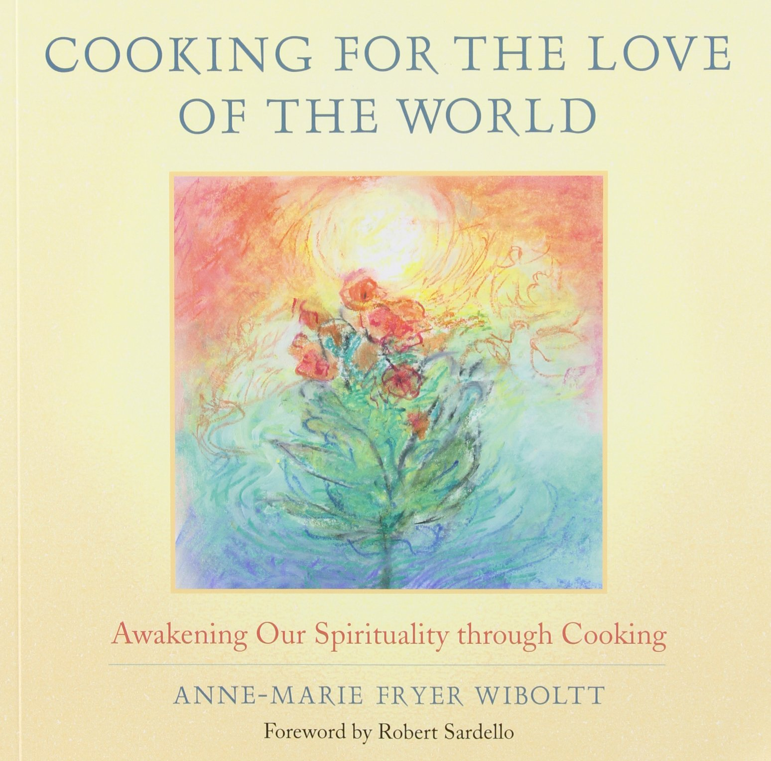 Read Online Cooking for the Love of the World: Awakening Our Spirituality through Cooking pdf