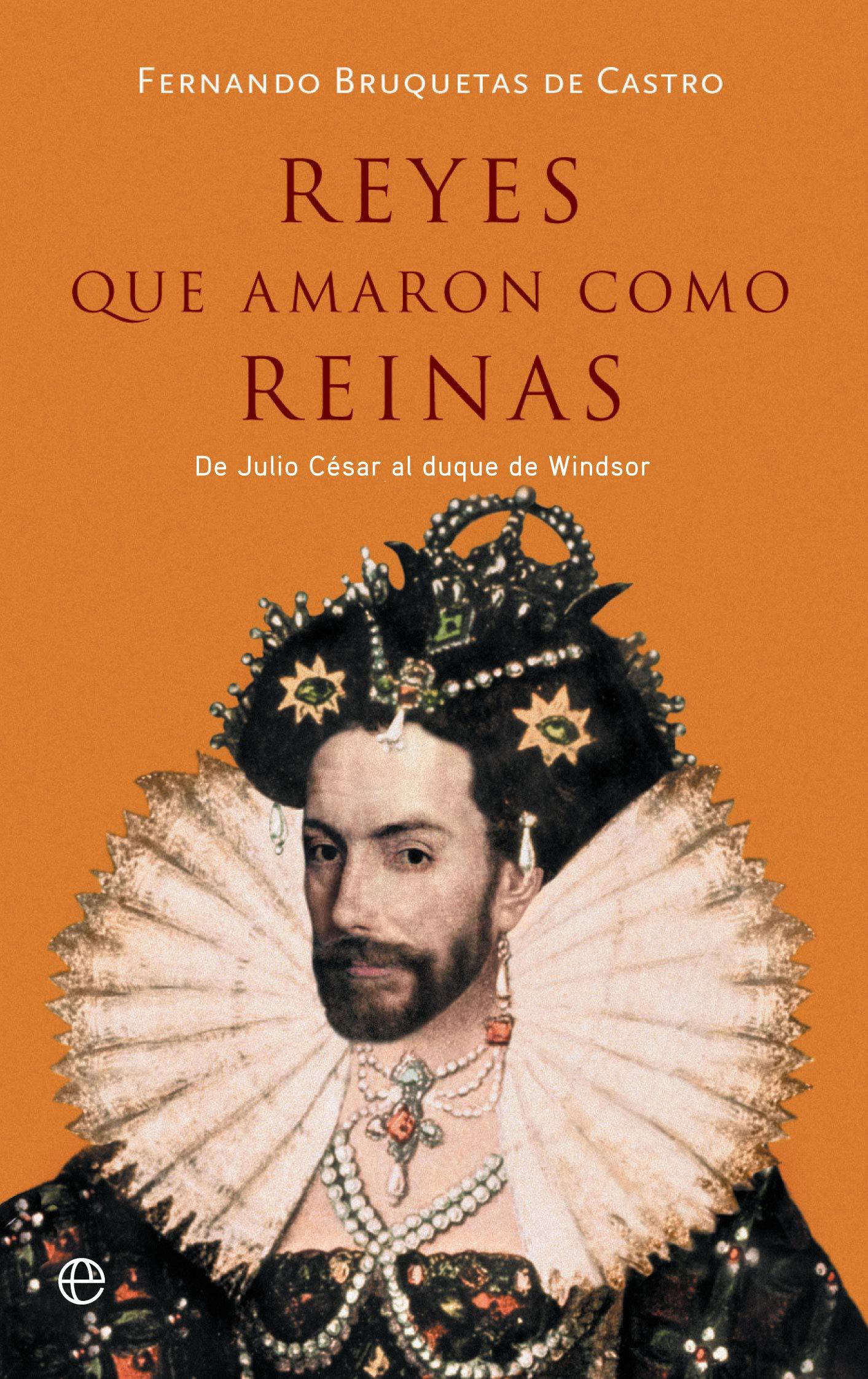 Reyes que amaron como reinas: De Julio César al duque de Windsor: Amazon.es: Bruquetas de Castro, Fernando: Libros