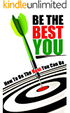 Be The Best You: How To Be The Best You Can Be