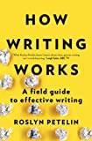 How Writing Works: A Field Guide to Effective Writing
