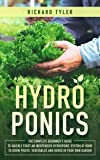 Hydroponics: The Complete Beginner's Guide to Quickly Start an Inexpensive Hydroponic System at Home to Grow Fruits, Vegetables and Herbs in Your Own Garden (English Edition)