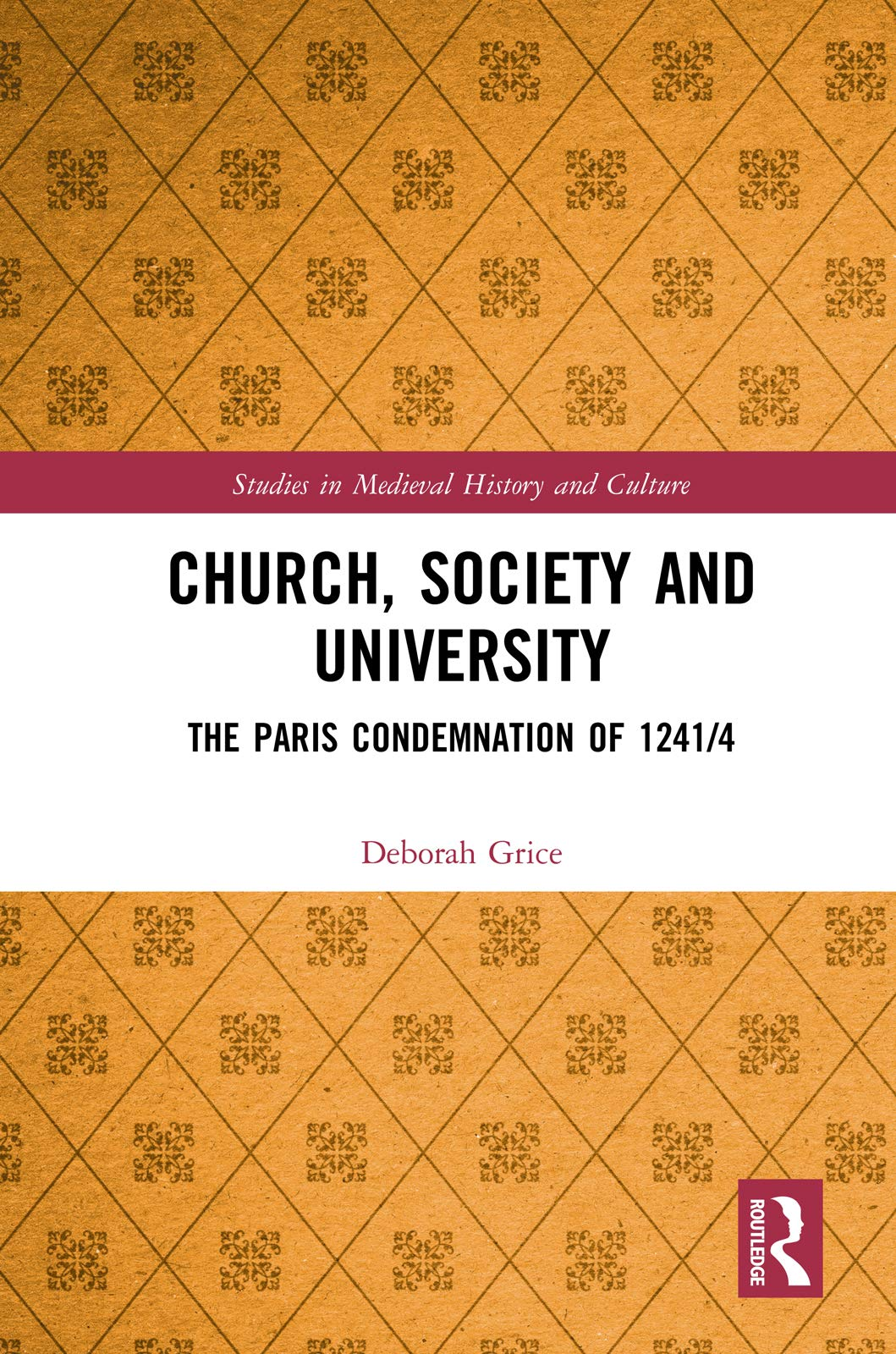 Church, Society and University: The Paris Condemnation of 1241/4 (Studies  in Medieval History and Culture): Amazon.co.uk: Grice, Deborah:  9780367194383: Books