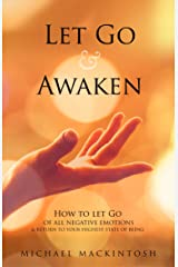 Let Go & Awaken: How To Let Go Of All Negative Emotions & Return To Your Highest State Of Being (Remember & Surrender Series Book 1) Kindle Edition