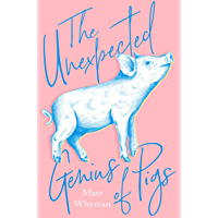 The Unexpected Genius of Pigs (English Edition)