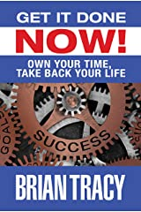 Get it Done Now!: Own Your Time, Take Back Your Life Kindle Edition