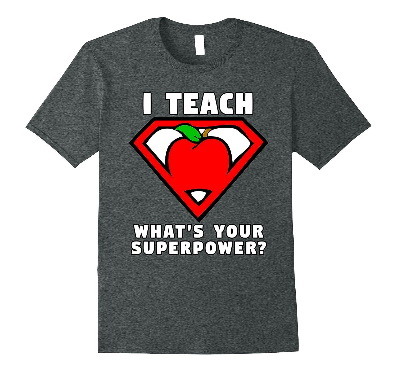 I Teach What's Your Superpower Shirt Superhero Shirt Apple-FL