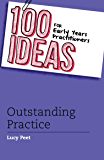 100 Ideas for Early Years Practitioners: Outstanding Practice (100 Ideas for the Early Years)
