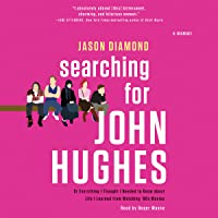 Image for Searching for John Hughes: Or Everything I Thought I Needed to Know About Life I Learned from Watching '80s Movies