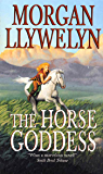 The Horse Goddess (Celtic World of Morgan Llywelyn Book 1)