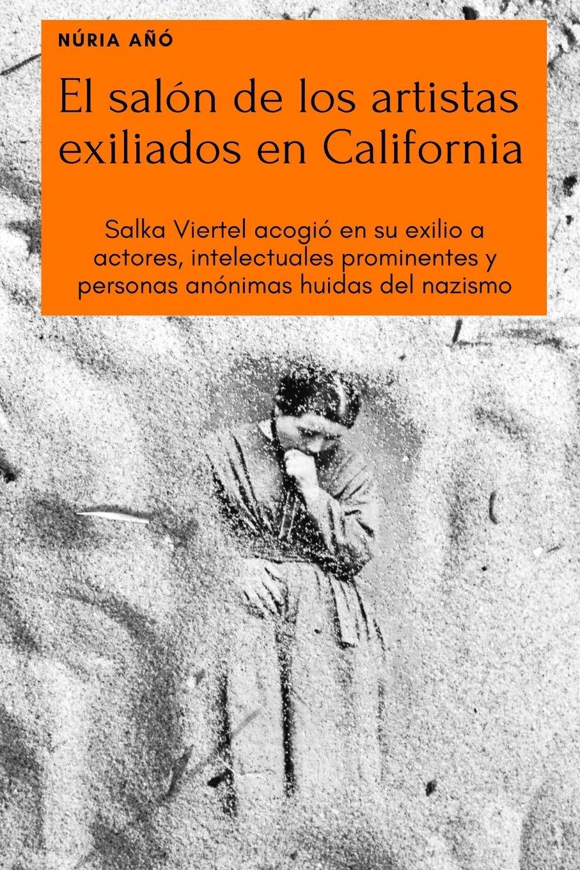 El salón de los artistas exiliados en California: Salka Viertel acogió en su exilio a actores, intelectuales prominentes y personas anónimas huidas del nazismo: Amazon.es: Añó, Núria: Libros