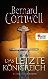 Das letzte Königreich (Die Uhtred-Saga 1) (German Edition)
