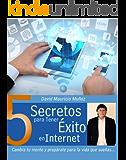 5 Secretos Para Tener Exito en Internet: Cambia tu Mente y Preparate para la Vida que Sueñas (Spanish Edition)