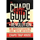 The Chapo Guide to Revolution: A Manifesto Against Logic, Facts, and Reason