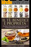 Il Tè: Benefici e Proprietà: Perdita di Peso, Miglioramento della Salute e Detossificazione del Metabolismo (Dimagrire, Alimentazione,Dimagrire senza dieta, ... mangiando, Metabolismo, Perdere peso)