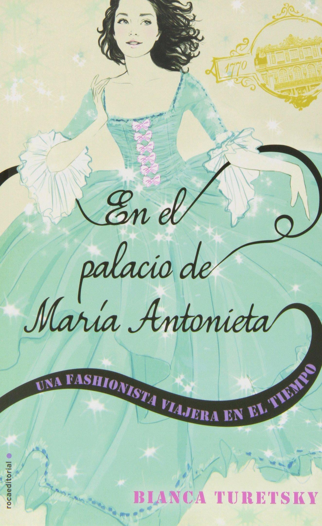En el palacio de María Antonieta. Una fashionista viajera en el tiempo Junior - Juvenil roca: Amazon.es: Bianca Turestky, María Enguix Tercero: Libros