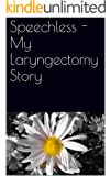 Speechless - My Laryngectomy Story