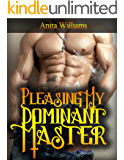 Pleasing My Dominant Master: An Alpha Male Erotic Romance (BDSM, Male Domination, female submission, Power Play) (BDSM Erotica, Alpha Male Erotic Romance ... female submission, Power Play) Book 1)