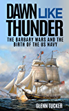 Dawn Like Thunder (Annotated): The Barbary Wars and the Birth of the U.S. Navy: The Barbary Wars and the Birth of the US…
