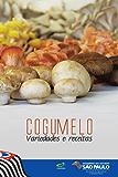 Cogumelo: variedades e receitas