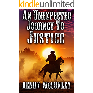 An Unexpected Journey To Justice: A Historical Western Adventure Book
