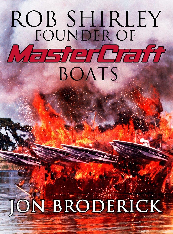 Rob Shirley Founder of Mastercraft Boats