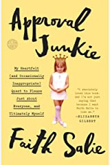 Approval Junkie: My Heartfelt (and Occasionally Inappropriate) Quest to Please Just About Everyone, and Ultimately Myself Paperback