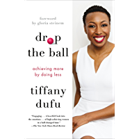 Drop the Ball: Achieving More by Doing Less (English Edition)