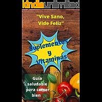 Suplementos y Vitaminas: Suplementos Antioxidantes y Nutricionales; Obtén Energía de las Vitaminas (Spanish Edition)