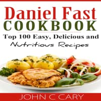 Daniel Fast Cookbook: Top 100 Easy, Delicious and
