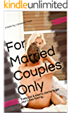 For Married Couples Only: 3 sexy,hot & steamy, stories to get your juices flowing...